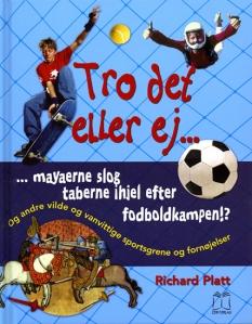 """""""Tro det eller ej ... mayaerne slog taberne ihjel efter fodboldkampen!? Og andre vilde og vanvittige sportsgrene og fornøjelser"""" Af Richard Platt"""