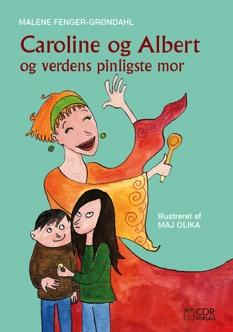 """""""Caroline og Albert og verdens pinligste mor"""" - af Malene Fenger-Grøndahl"""