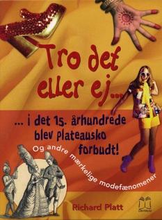 """""""Tro det eller ej ... i det 15. århundrede blev plateausko forbudt! - Og andre mærkelige modefænomener"""" Af Richard Platt"""